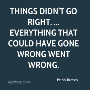 Things didn't go right, ... Everything that could have gone wrong went wrong.