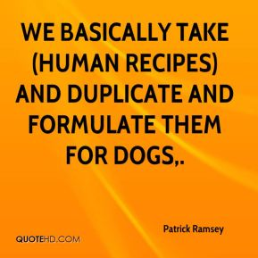 We basically take (human recipes) and duplicate and formulate them for dogs.