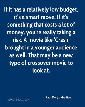 If it has a relatively low budget, it's a smart move. If it's something that costs a lot of money, you're really taking a risk. A movie like 'Crash' brought in a younger audience as well. That may be a new type of crossover movie to look at.