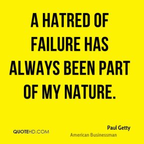 A hatred of failure has always been part of my nature.