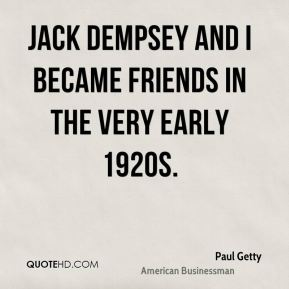 Jack Dempsey and I became friends in the very early 1920s.