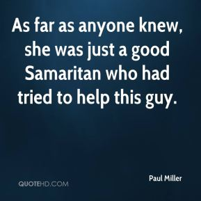As far as anyone knew, she was just a good Samaritan who had tried to help this guy.