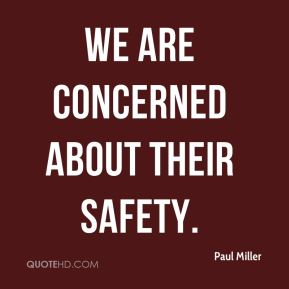 We are concerned about their safety.