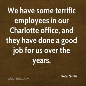 Peter Smith  - We have some terrific employees in our Charlotte office, and they have done a good job for us over the years.