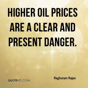 Raghuram Rajan  - Higher oil prices are a clear and present danger.