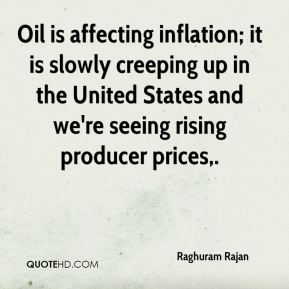 Raghuram Rajan  - Oil is affecting inflation; it is slowly creeping up in the United States and we're seeing rising producer prices.
