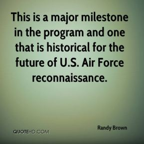 Randy Brown  - This is a major milestone in the program and one that is historical for the future of U.S. Air Force reconnaissance.