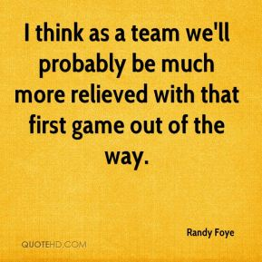 Randy Foye  - I think as a team we'll probably be much more relieved with that first game out of the way.
