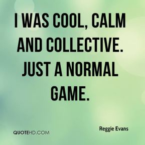 I was cool, calm and collective. Just a normal game.