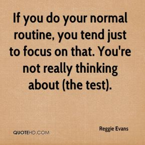Reggie Evans  - If you do your normal routine, you tend just to focus on that. You're not really thinking about (the test).