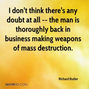 I don't think there's any doubt at all -- the man is thoroughly back in business making weapons of mass destruction.