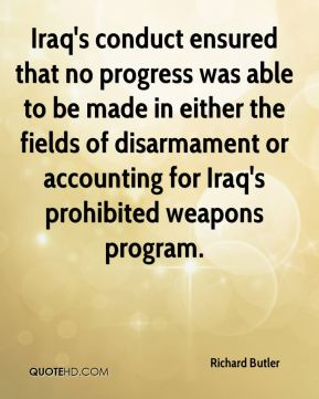 Iraq's conduct ensured that no progress was able to be made in either the fields of disarmament or accounting for Iraq's prohibited weapons program.