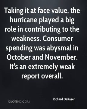 Richard DeKaser  - Taking it at face value, the hurricane played a big role in contributing to the weakness. Consumer spending was abysmal in October and November. It's an extremely weak report overall.