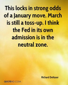 Richard DeKaser  - This locks in strong odds of a January move. March is still a toss-up. I think the Fed in its own admission is in the neutral zone.