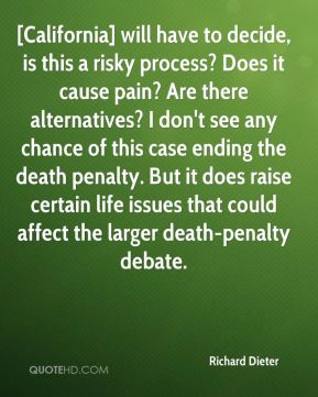 [California] will have to decide, is this a risky process? Does it cause pain? Are there alternatives? I don't see any chance of this case ending the death penalty. But it does raise certain life issues that could affect the larger death-penalty debate.