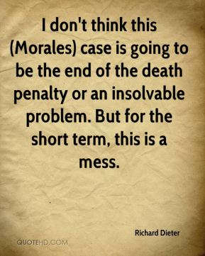 I don't think this (Morales) case is going to be the end of the death penalty or an insolvable problem. But for the short term, this is a mess.