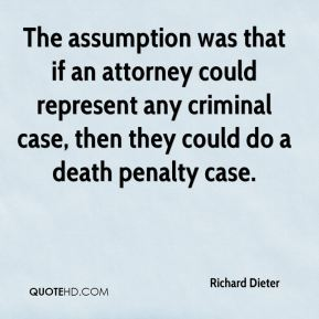 The assumption was that if an attorney could represent any criminal case, then they could do a death penalty case.