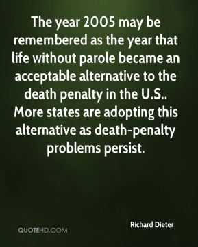 The year 2005 may be remembered as the year that life without parole became an acceptable alternative to the death penalty in the U.S.. More states are adopting this alternative as death-penalty problems persist.