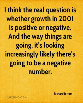 I think the real question is whether growth in 2001 is positive or negative. And the way things are going, it's looking increasingly likely there's going to be a negative number.