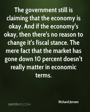 The government still is claiming that the economy is okay. And if the economy's okay, then there's no reason to change it's fiscal stance. The mere fact that the market has gone down 10 percent doesn't really matter in economic terms.