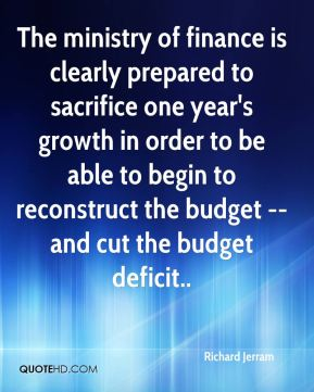 The ministry of finance is clearly prepared to sacrifice one year's growth in order to be able to begin to reconstruct the budget -- and cut the budget deficit..