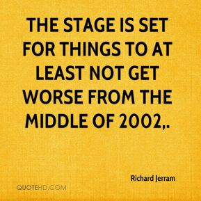Richard Jerram  - The stage is set for things to at least not get worse from the middle of 2002.