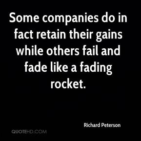 Richard Peterson  - Some companies do in fact retain their gains while others fail and fade like a fading rocket.