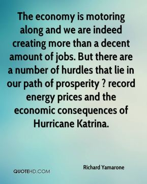 The economy is motoring along and we are indeed creating more than a decent amount of jobs. But there are a number of hurdles that lie in our path of prosperity ? record energy prices and the economic consequences of Hurricane Katrina.