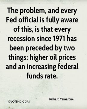 The problem, and every Fed official is fully aware of this, is that every recession since 1971 has been preceded by two things: higher oil prices and an increasing federal funds rate.