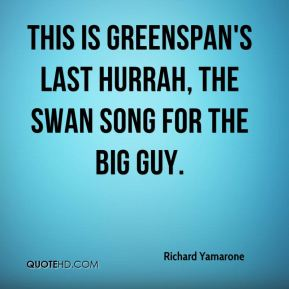 This is Greenspan's last hurrah, the swan song for the big guy.