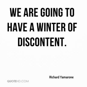 We are going to have a winter of discontent.