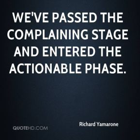 Richard Yamarone  - We've passed the complaining stage and entered the actionable phase.
