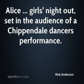 Alice ... girls' night out, set in the audience of a Chippendale dancers performance.