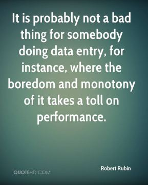 It is probably not a bad thing for somebody doing data entry, for instance, where the boredom and monotony of it takes a toll on performance.