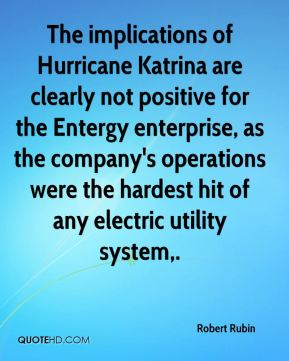 The implications of Hurricane Katrina are clearly not positive for the Entergy enterprise, as the company's operations were the hardest hit of any electric utility system.