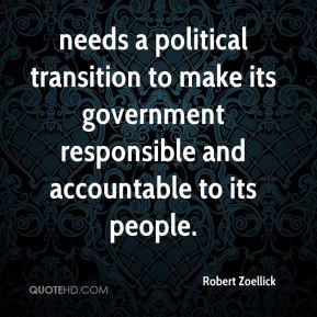 needs a political transition to make its government responsible and accountable to its people.