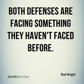 Rod Wright  - Both defenses are facing something they haven't faced before.