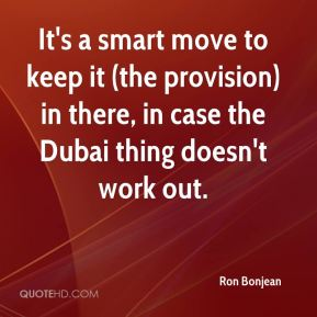 It's a smart move to keep it (the provision) in there, in case the Dubai thing doesn't work out.