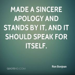 made a sincere apology and stands by it, and it should speak for itself.
