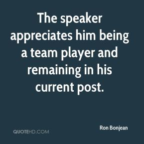 The speaker appreciates him being a team player and remaining in his current post.