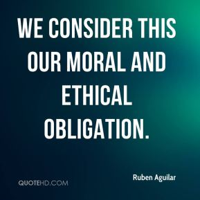 Ruben Aguilar  - We consider this our moral and ethical obligation.