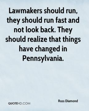 Lawmakers should run, they should run fast and not look back. They should realize that things have changed in Pennsylvania.