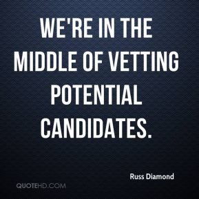 We're in the middle of vetting potential candidates.