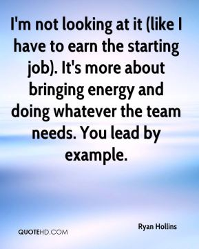 Ryan Hollins  - I'm not looking at it (like I have to earn the starting job). It's more about bringing energy and doing whatever the team needs. You lead by example.
