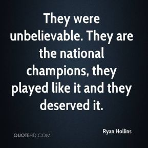 Ryan Hollins  - They were unbelievable. They are the national champions, they played like it and they deserved it.