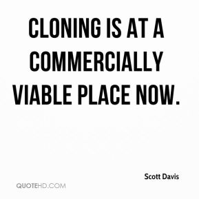 Scott Davis  - Cloning is at a commercially viable place now.