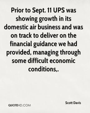 Prior to Sept. 11 UPS was showing growth in its domestic air business and was on track to deliver on the financial guidance we had provided, managing through some difficult economic conditions.