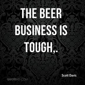 The beer business is tough.