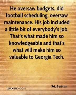He oversaw budgets, did football scheduling, oversaw maintenance. His job included a little bit of everybody's job. That's what made him so knowledgeable and that's what will make him so valuable to Georgia Tech.