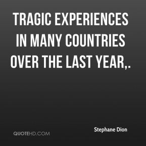 Tragic experiences in many countries over the last year.